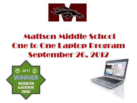 Mattson Middle School One to One Laptop Program September 26, 2012.