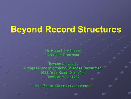 Beyond Record Structures Dr. Robert J. Hammell Assistant Professor Towson University Computer and Information Sciences Department 8000 York Road - Suite.