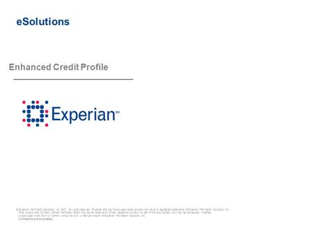 © Experian Information Solutions, Inc. 2007. All rights reserved. Experian and the marks used herein are service marks or registered trademarks of Experian.