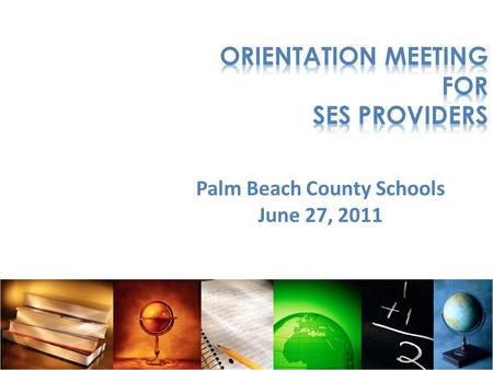 Palm Beach County Schools June 27, 2011. Department of Federal and State Programs - Supplemental Educational Services - Suite C-206 Terry Pitchford, Manager.