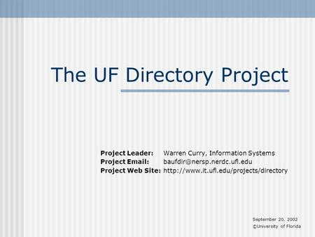 The UF Directory Project Project Leader: Warren Curry, Information Systems Project Project Web Site: