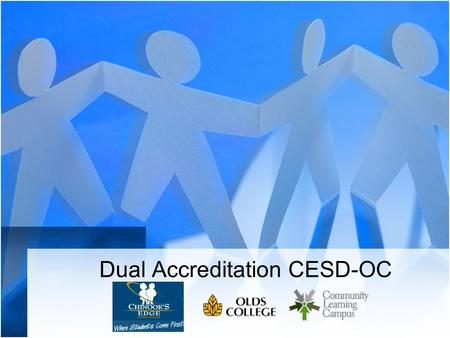 "Dual Accreditation CESD-OC. Topics Community Learning Campus (CLC) Dual Credit History Pilot Project What we've done What we're learning Questions ""My."