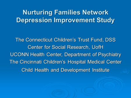 Nurturing Families Network Depression Improvement Study The Connecticut Children's Trust Fund, DSS Center for Social Research, UofH UCONN Health Center,