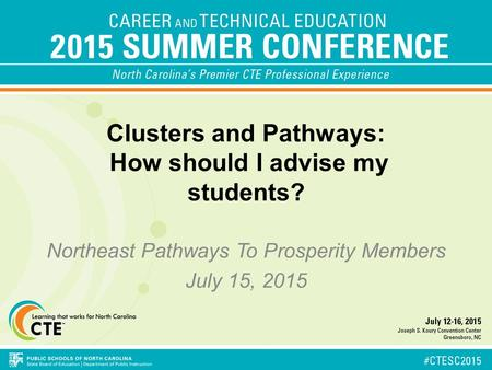 Clusters and Pathways: How should I advise my students? Northeast Pathways To Prosperity Members July 15, 2015.
