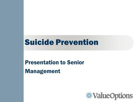 Suicide Prevention Presentation to Senior Management.