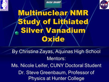 Multinuclear NMR Study of Lithiated Silver Vanadium Oxide By Christina Zayas, Aquinas High School Mentors: Ms. Nicole Leifer, CUNY Doctoral Student Dr.