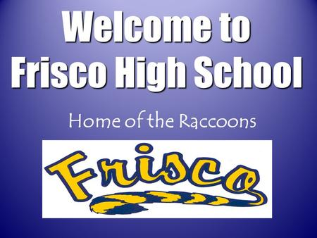 Home of the Raccoons Welcome to Frisco High School.