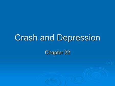 "Crash and Depression Chapter 22. Economy Appears Healthy  Herbert Hoover replaces Coolidge  ""Wonderful ""Prosperity"" Stock Market grows during the 1920's."