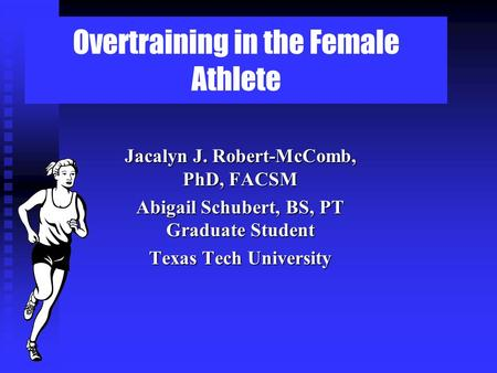 Overtraining in the Female Athlete Jacalyn J. Robert-McComb, PhD, FACSM Abigail Schubert, BS, PT Graduate Student Texas Tech University.