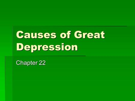 Causes of Great Depression Chapter 22. Economy in the 1920s: Booming Economy  WWI brought US out of recession  Americans generally optimistic  1925—stock.