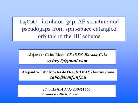 La 2 CuO 4 insulator gap, AF structure and pseudogaps from spin-space entangled orbitals in the HF scheme Alejandro Cabo-Bizet, CEADEN, Havana, Cuba