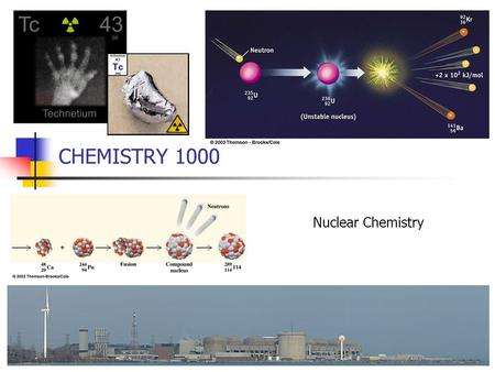 CHEMISTRY 1000 Nuclear Chemistry.
