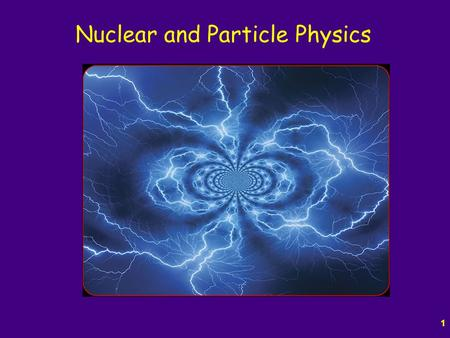 "1 Nuclear and Particle Physics. 2 Nuclear Physics Back to Rutherford and his discovery of the nucleus Also coined the term ""proton"" in 1920, and described."