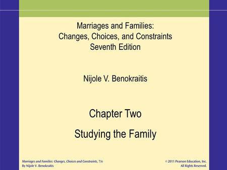 Marriages and Families: Changes, Choices, and Constraints Seventh Edition Nijole V. Benokraitis Chapter Two Studying the Family.