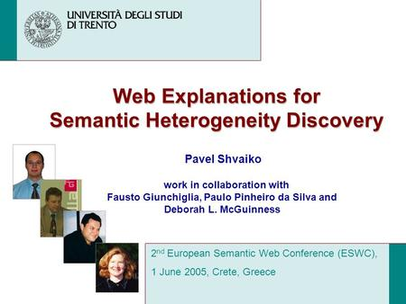 Web Explanations for Semantic Heterogeneity Discovery Pavel Shvaiko 2 nd European Semantic Web Conference (ESWC), 1 June 2005, Crete, Greece work in collaboration.