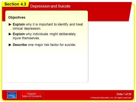 Section 4.3 Depression and Suicide Slide 1 of 20 Objectives Explain why it is important to identify and treat clinical depression. Explain why individuals.