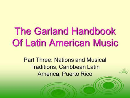 The Garland Handbook Of Latin American Music Part Three: Nations and Musical Traditions, Caribbean Latin America, Puerto Rico.