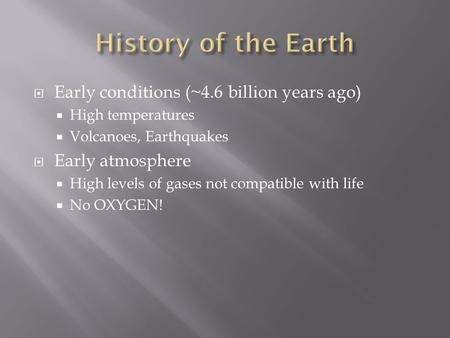 History of the Earth Early conditions (~4.6 billion years ago)
