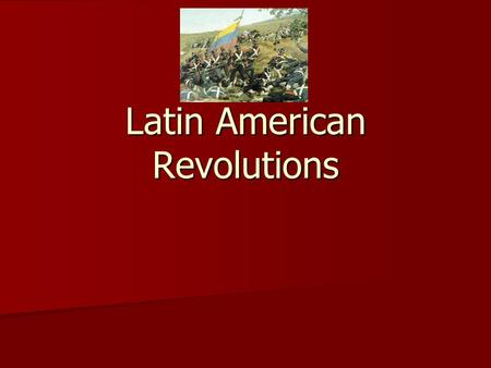 Latin American Revolutions. Answer: Place the Revolutions We Have Studied in Chronological Order: Place the Revolutions We Have Studied in Chronological.