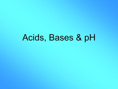 Acids, Bases & pH. What are Acids? Acids taste SOUR –Lemons, vinegar Compounds that have Hydrogen (H + ) as their cation. Examples: –HCl – Hydrochloric.