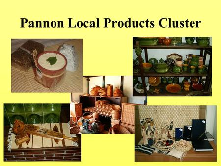 Pannon Local Products Cluster. Pannon Local Product Cluster was founded on 3 October 2005. by 13 organisations operating in the West-Pannon Region after.