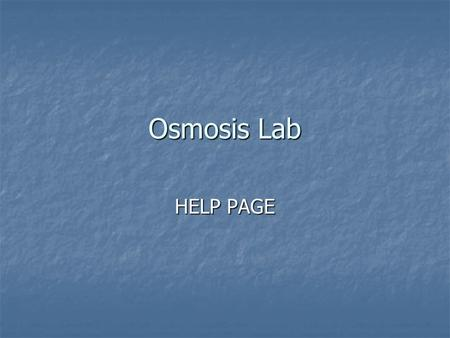 Osmosis Lab HELP PAGE. Title: Osmosis Egg Lab Name, Date, period Unique # Name, Date, period Unique #