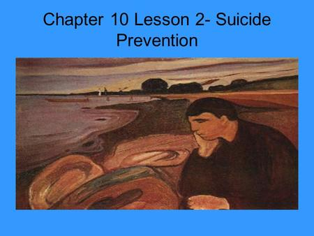 Chapter 10 Lesson 2- Suicide Prevention. Depression and the Teen years Depression – the feelings of helplessness, hopelessness, and sadness Feelings can.