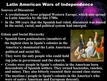 Latin American Wars of Independence Sources of Discontent A revolutionary fever gripped Western Europe, which also spread to Latin America by the late.