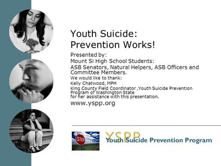 Youth Suicide: Prevention Works! Presented by: Mount Si High School Students: ASB Senators, Natural Helpers, ASB Officers and Committee Members. We would.