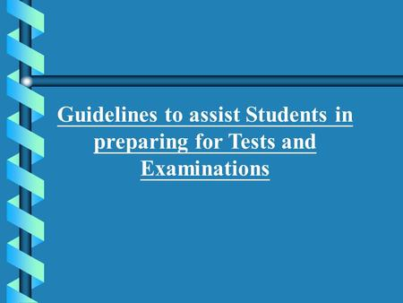 Guidelines to assist Students in preparing for Tests and Examinations.
