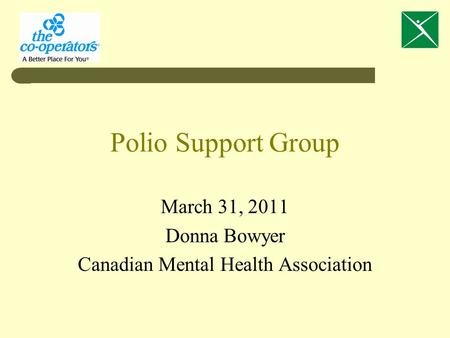 Polio Support Group March 31, 2011 Donna Bowyer Canadian Mental Health Association.
