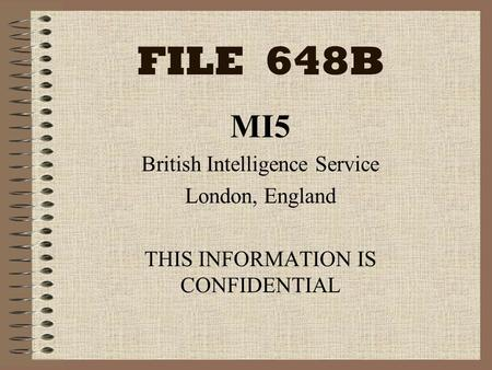 FILE 648B MI5 British Intelligence Service London, England THIS INFORMATION IS CONFIDENTIAL.