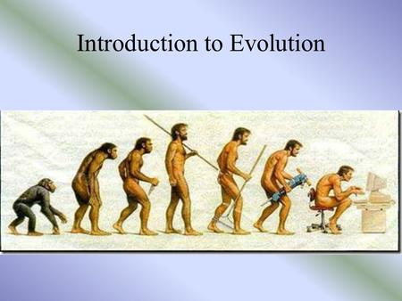 Introduction to Evolution. Darwin's Theory of Evolution Evolution, or change over time, is the theory of the process by which modern organisms have descended.