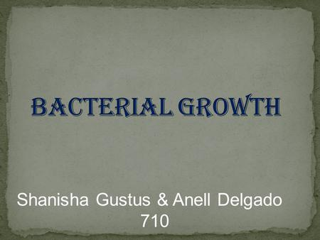Shanisha Gustus & Anell Delgado 710. How will temperature change affect the growth of bacteria? Question: