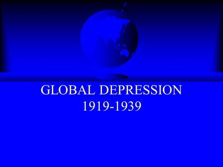 GLOBAL DEPRESSION 1919-1939. Turmoil of Versailles Border disputes in Eastern Europe cause resentment. U.S. does not ratify T.of V. and is not part of.