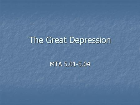 The Great Depression MTA 5.01-5.04. The Great Depression It was worldwide It was worldwide Started in October 1929 Started in October 1929 Four causes: