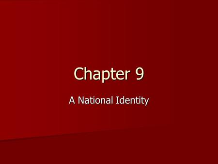 Chapter 9 A National Identity.