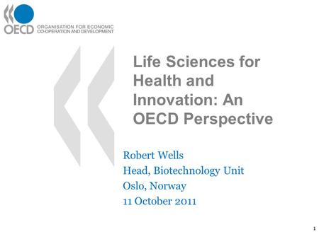 Robert Wells Head, Biotechnology Unit Oslo, Norway 11 October 2011 1 Life Sciences for Health and Innovation: An OECD Perspective.