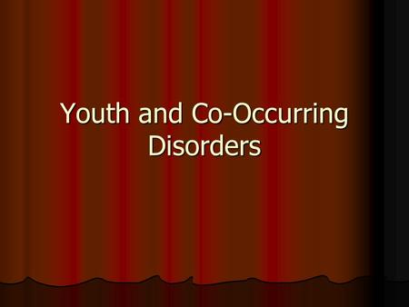 Youth and Co-Occurring Disorders. Disorders First Diagnosed in Infancy, Childhood or Adolescence Attention Deficit/Hyperactivity Disorder Attention Deficit/Hyperactivity.