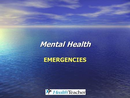 Mental Health EMERGENCIES. Mental Health: Emergencies This presentation deals with teen suicide, which is a most difficult topic to consider. This presentation.
