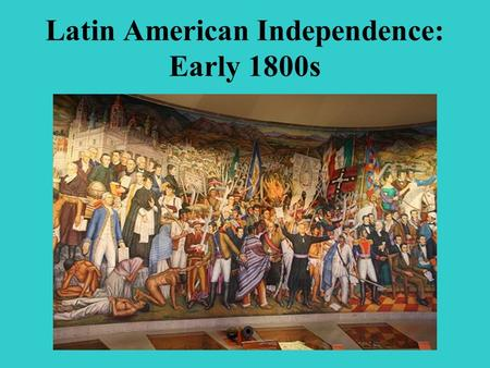 Latin American Independence: Early 1800s I. Review.