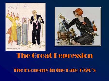 The Great Depression The Economy in the Late 1920's.
