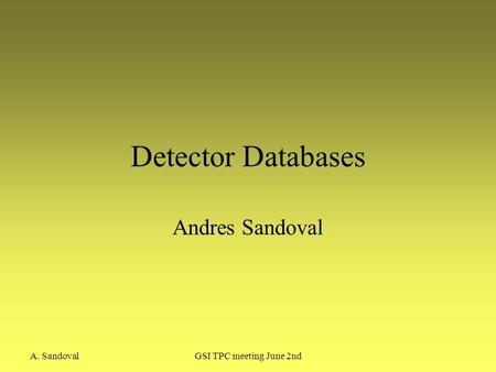A. SandovalGSI TPC meeting June 2nd Detector Databases Andres Sandoval.