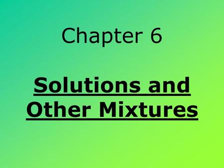 Chapter 6 Solutions and Other Mixtures