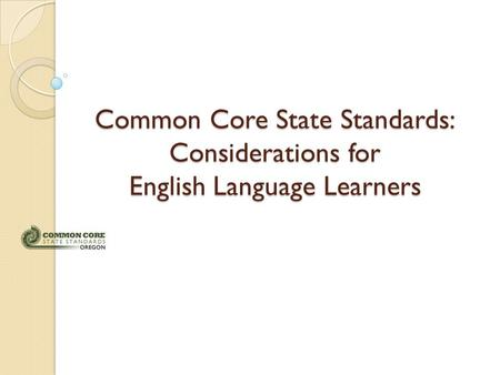 Common Core State Standards: Considerations for English Language Learners.
