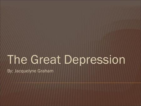 The Great Depression By: Jacquelyne Graham. This is Herbert Hoover, the President who was blamed by the American people for one of the most disastrous.