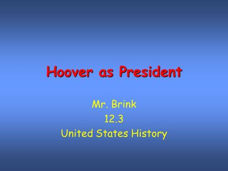 Hoover as President Mr. Brink 12.3 United States History.