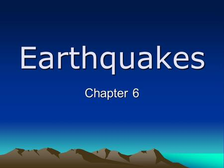"Earthquakes Chapter 6. Elastic Rebound Theory Rocks on each side of the fault are moving slowly If the fault is ""locked"", stress increases Rocks fracture."