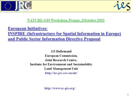 1 European Initiatives: INSPIRE (Infrastructure for Spatial Information in Europe) and Public Sector Information Directive Proposal J.F.Dallemand European.