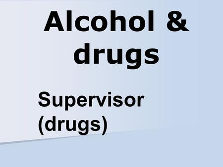 Alcohol & drugs Supervisor (drugs). Warning signs of substance abuse Excessive absences/tardiness Frequent requests for time off Numerous accidents 1a.